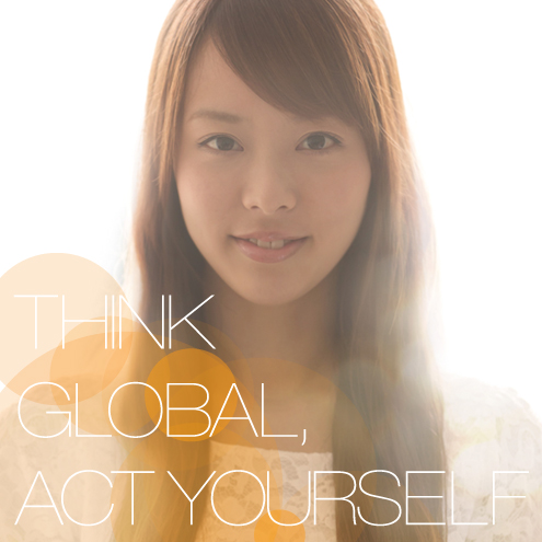 THINK GLOBAL,ACTYOURSELF